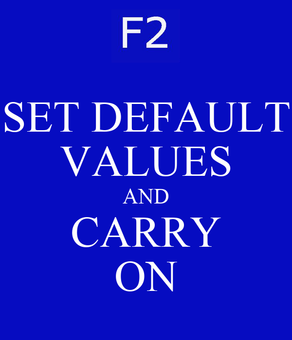 SET DEFAULT VALUES AND CARRY ON