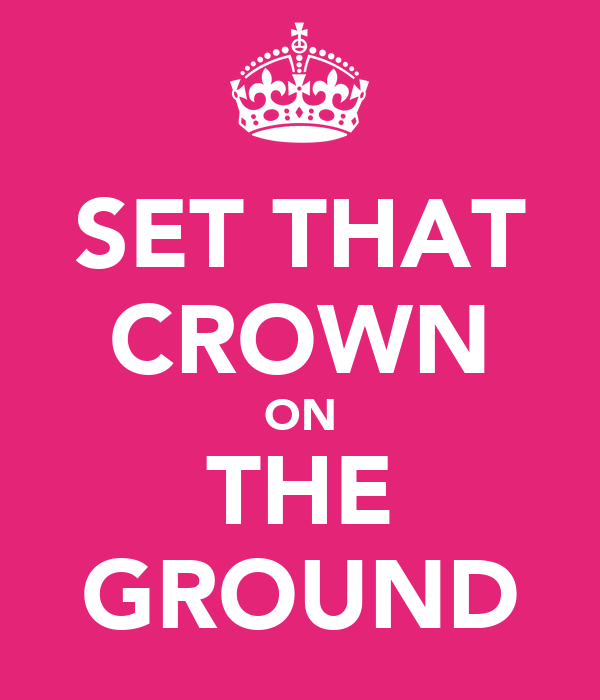 SET THAT CROWN ON THE GROUND