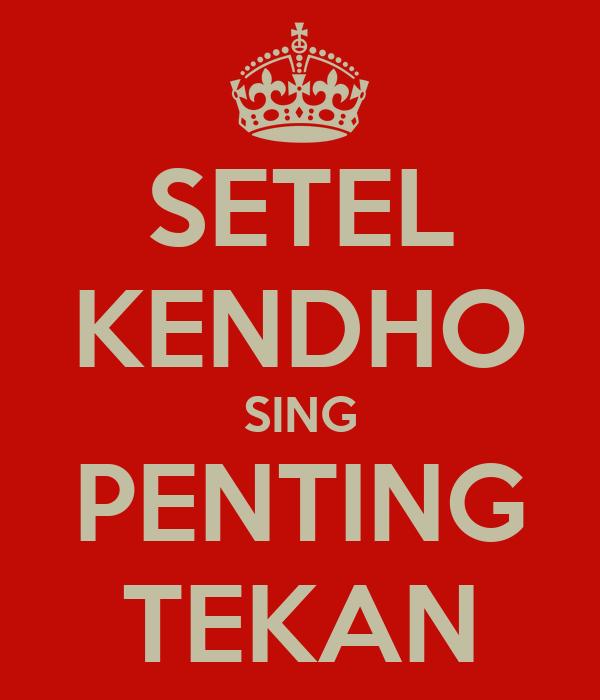 SETEL KENDHO SING PENTING TEKAN
