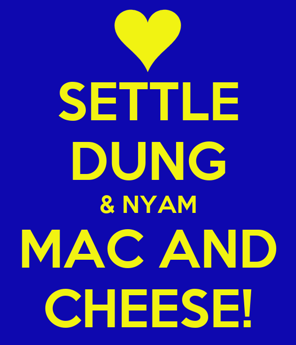 SETTLE DUNG & NYAM MAC AND CHEESE!