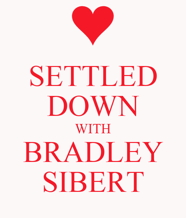 SETTLED DOWN WITH BRADLEY SIBERT