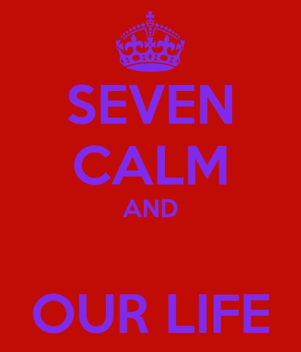 SEVEN CALM AND  OUR LIFE