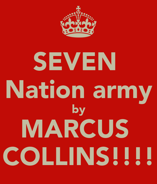 SEVEN  Nation army by MARCUS  COLLINS!!!!
