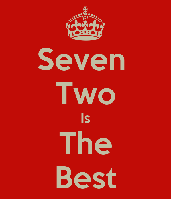 Seven  Two Is The Best