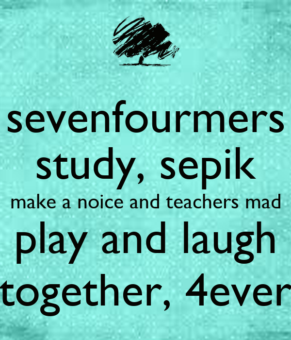 sevenfourmers study, sepik make a noice and teachers mad play and laugh together, 4ever