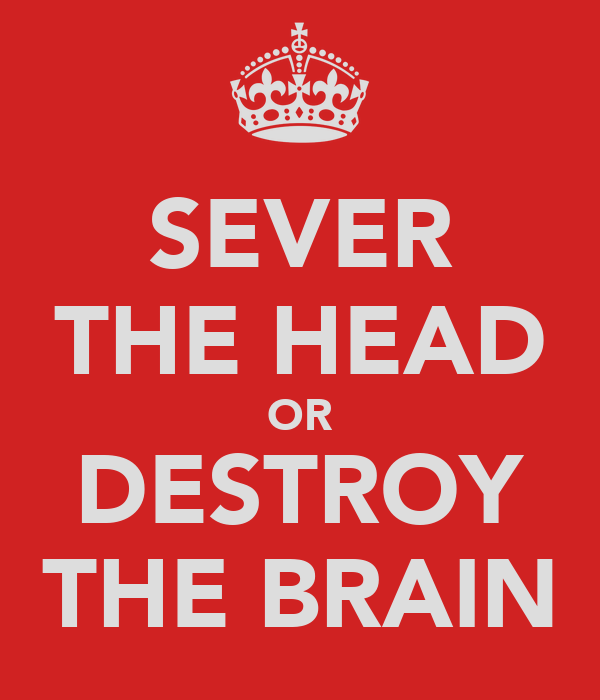 SEVER THE HEAD OR DESTROY THE BRAIN