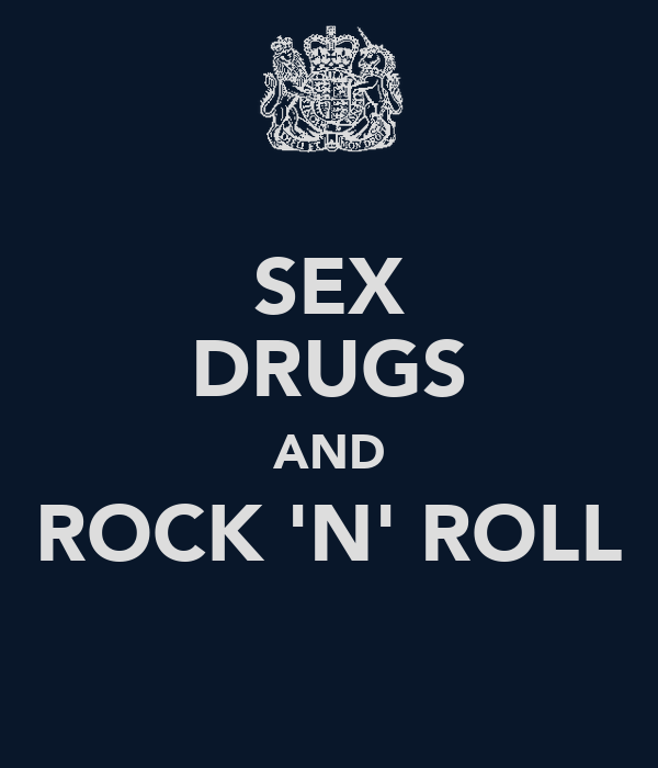SEX DRUGS AND ROCK 'N' ROLL