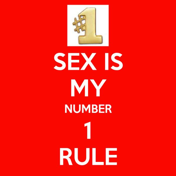 SEX IS MY NUMBER 1 RULE