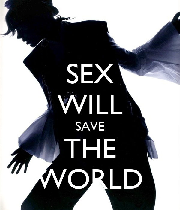 SEX WILL SAVE THE WORLD