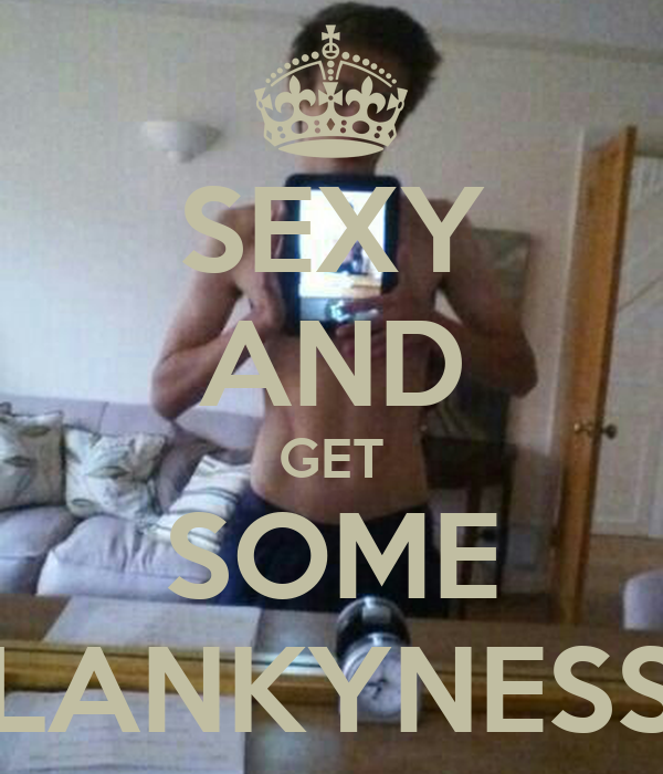 SEXY AND GET SOME LANKYNESS