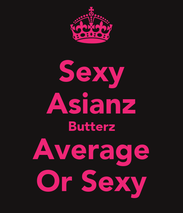 Sexy Asianz Butterz Average Or Sexy