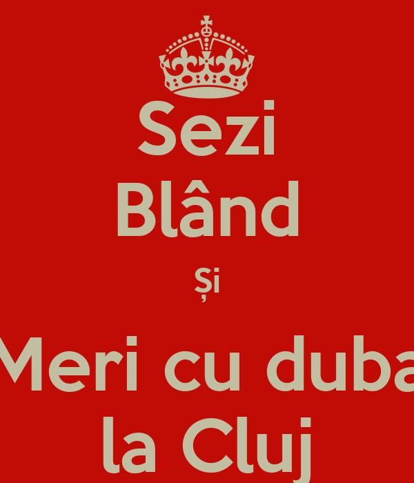 Sezi Blând Și Meri cu duba la Cluj