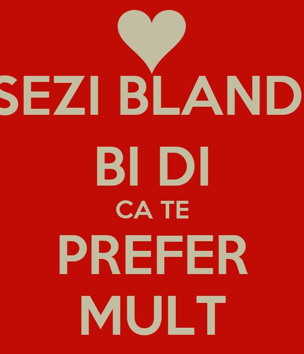 SEZI BLAND, BI DI CA TE PREFER MULT