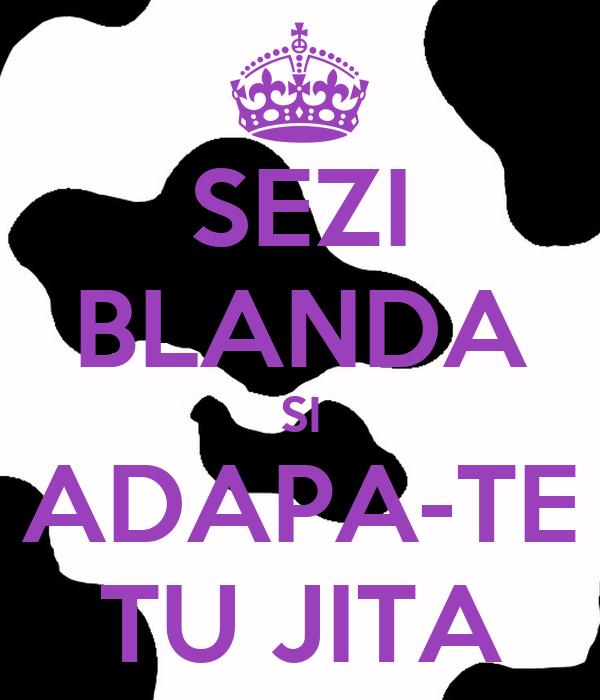 SEZI BLANDA SI ADAPA-TE TU JITA