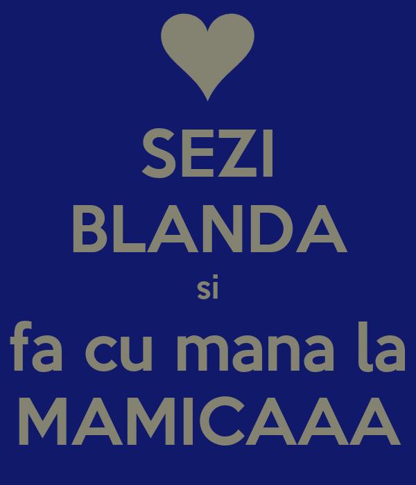 SEZI BLANDA si fa cu mana la MAMICAAA