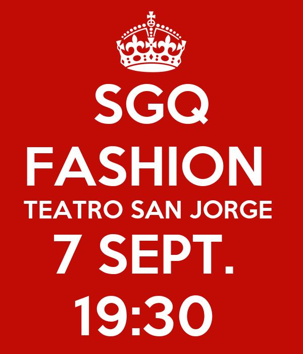 SGQ FASHION  TEATRO SAN JORGE  7 SEPT.  19:30