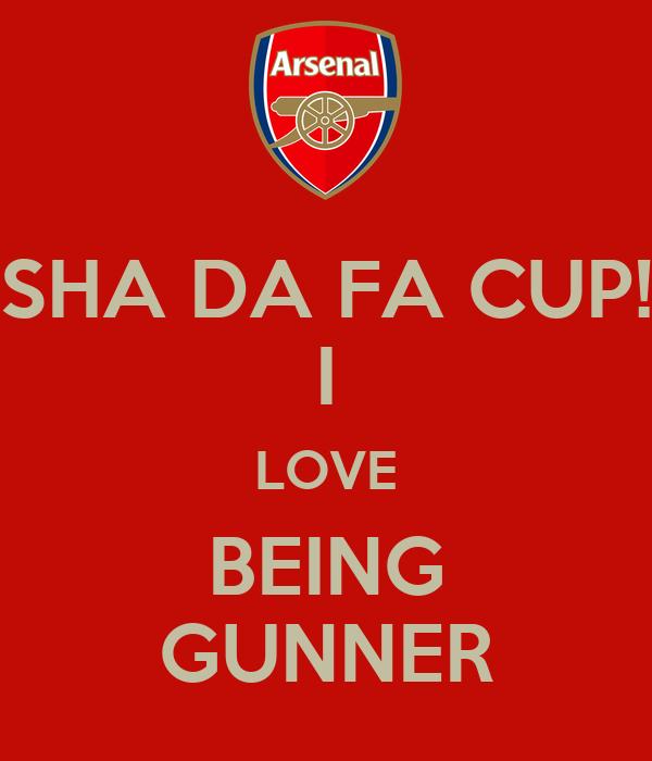 SHA DA FA CUP! I LOVE BEING GUNNER