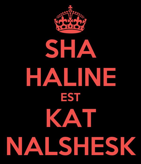 SHA HALINE EST KAT NALSHESK