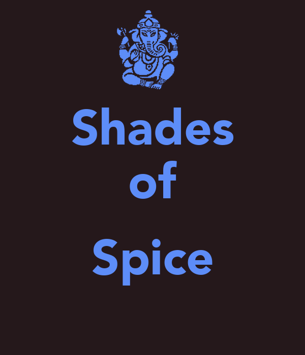 Shades of  Spice
