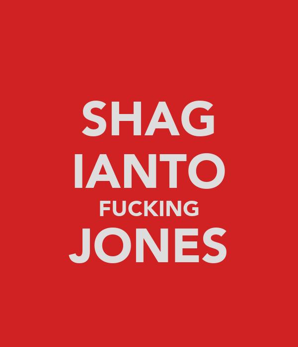 SHAG IANTO FUCKING JONES