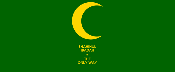 SHAHIHUL IBADAH IS THE ONLY WAY