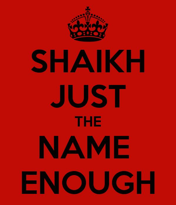 SHAIKH JUST THE NAME  ENOUGH
