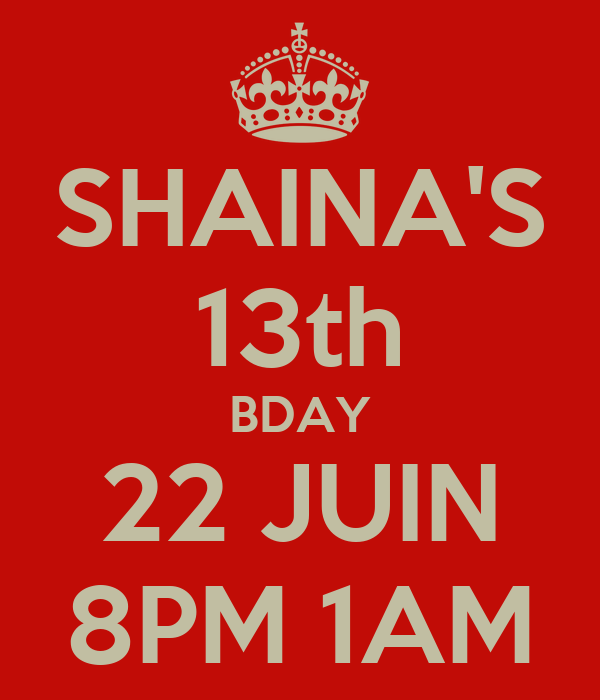SHAINA'S 13th BDAY 22 JUIN 8PM 1AM