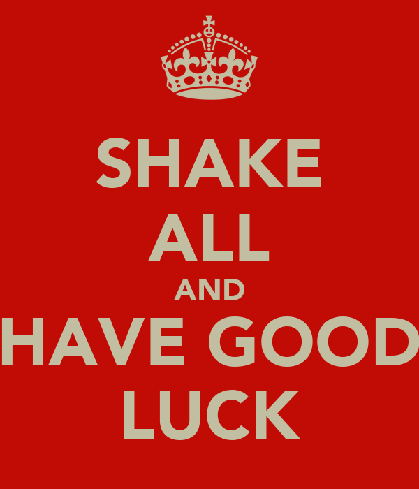 SHAKE ALL AND HAVE GOOD LUCK