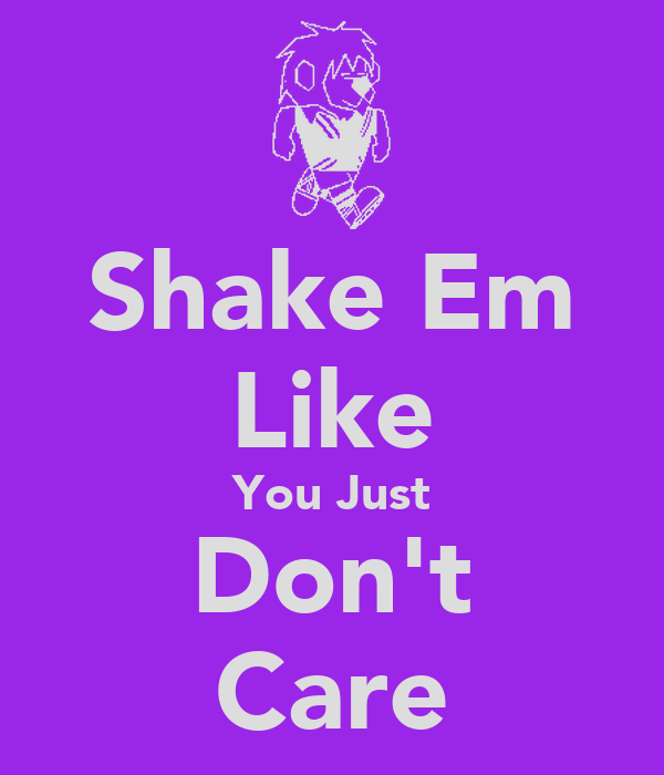 Shake Em Like You Just Don't Care