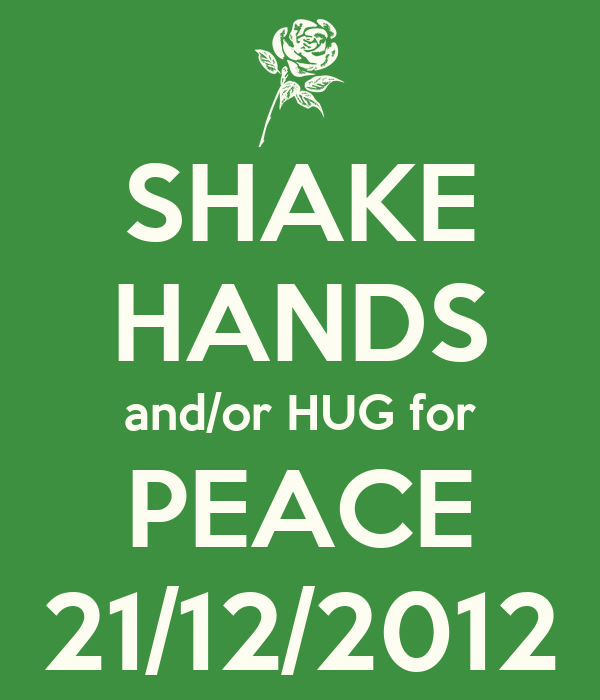 SHAKE HANDS and/or HUG for PEACE 21/12/2012