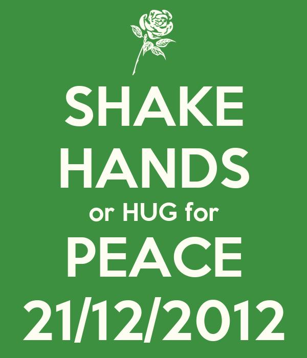SHAKE HANDS or HUG for PEACE 21/12/2012