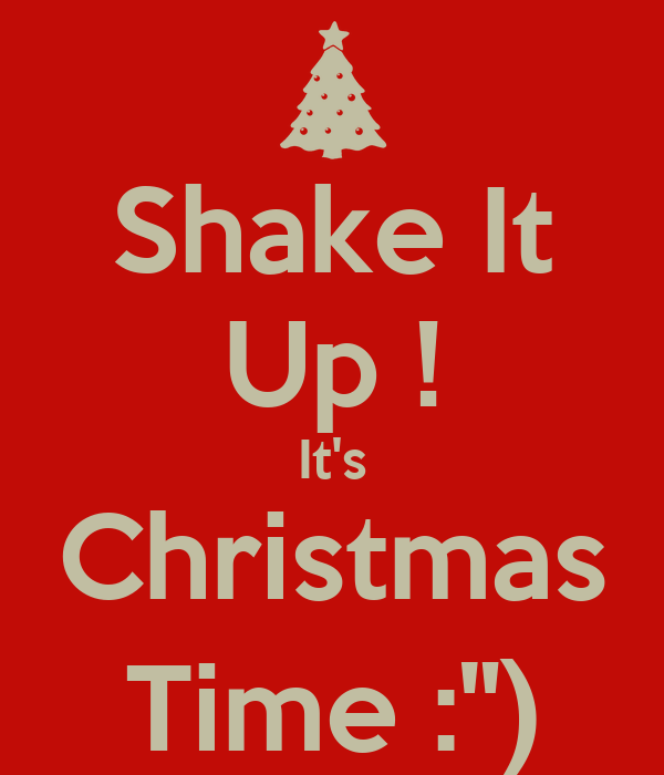 """Shake It Up ! It's Christmas Time :"""")"""