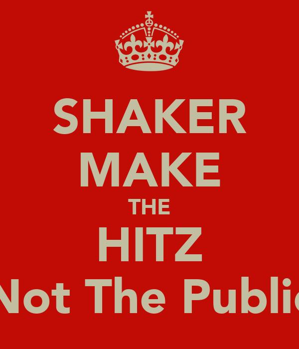 SHAKER MAKE THE HITZ Not The Public