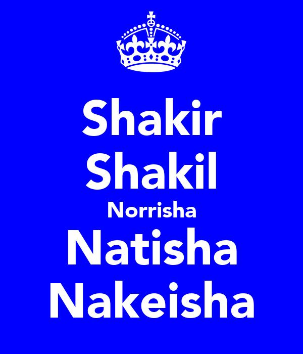 Shakir Shakil Norrisha Natisha Nakeisha