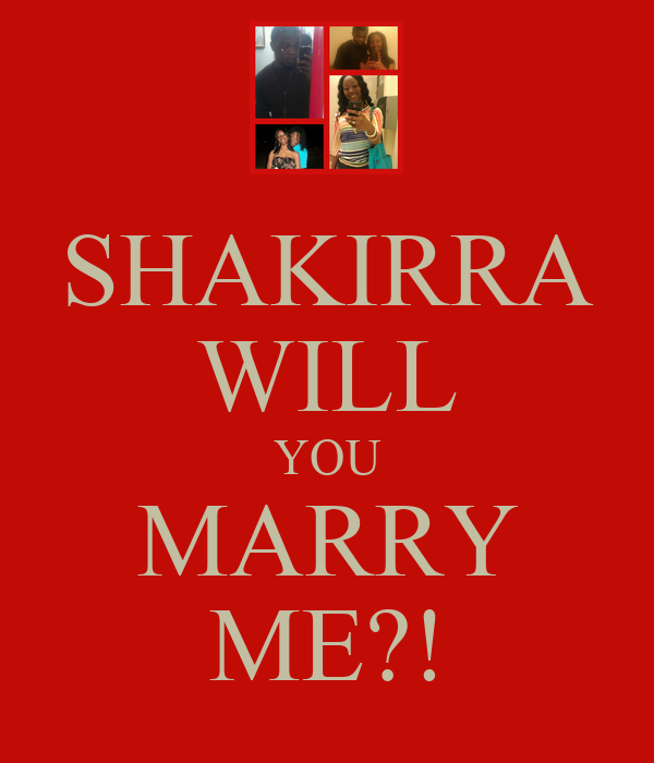 SHAKIRRA WILL YOU MARRY ME?!