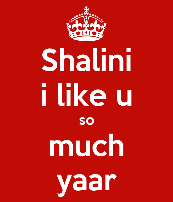 Shalini i like u so much yaar