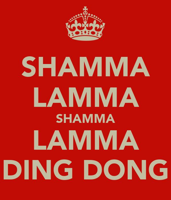 SHAMMA LAMMA SHAMMA LAMMA DING DONG