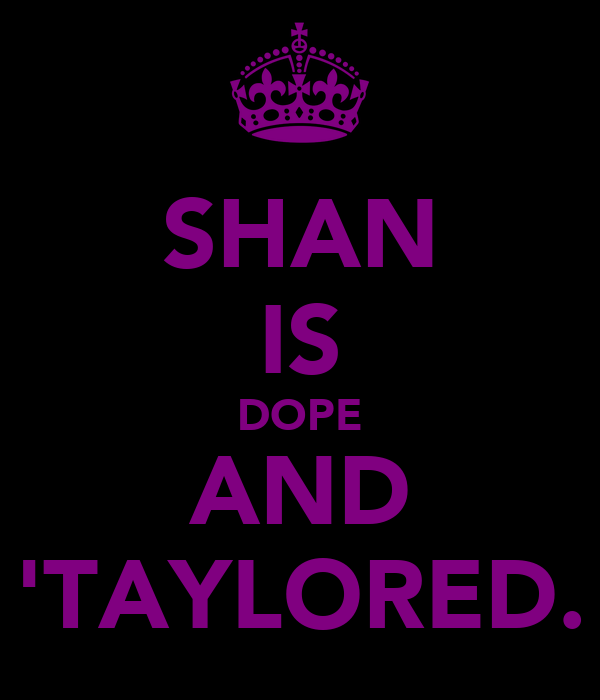 SHAN IS DOPE AND 'TAYLORED.