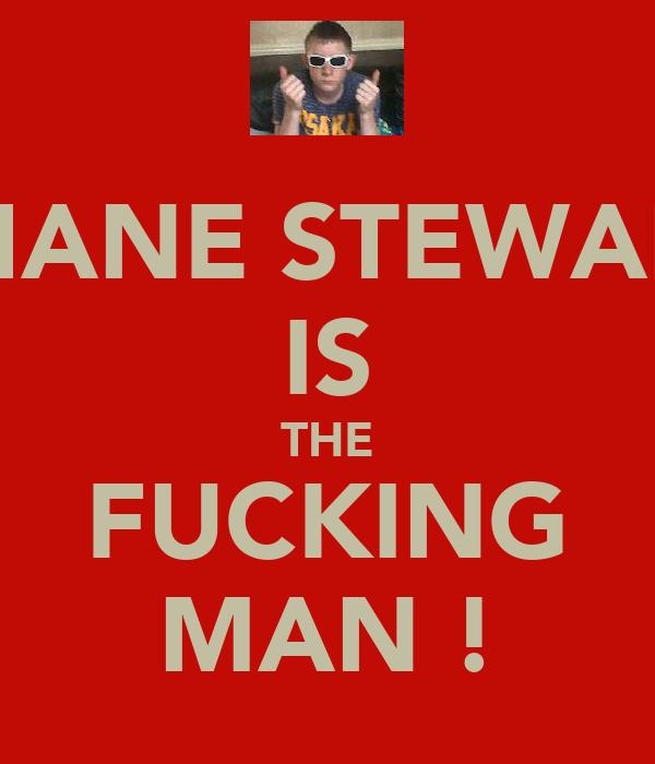 SHANE STEWART IS THE FUCKING MAN !