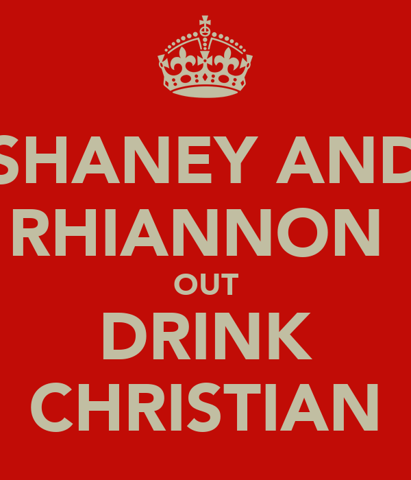 SHANEY AND RHIANNON  OUT DRINK CHRISTIAN
