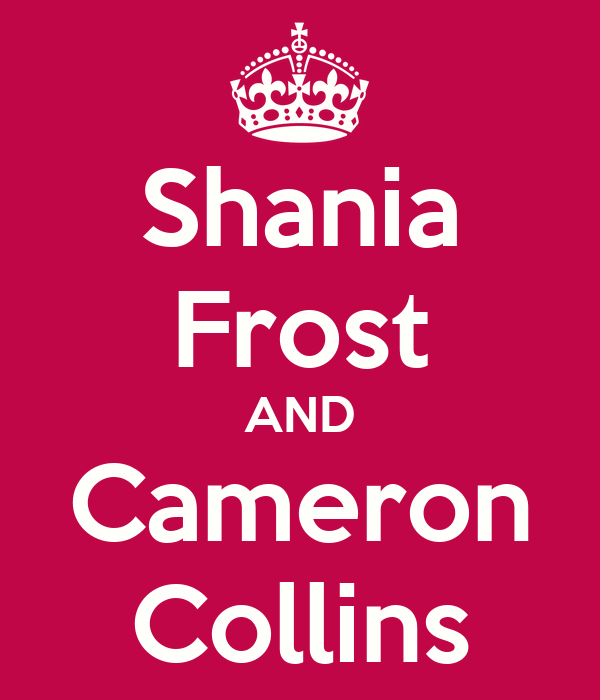 Shania Frost AND Cameron Collins