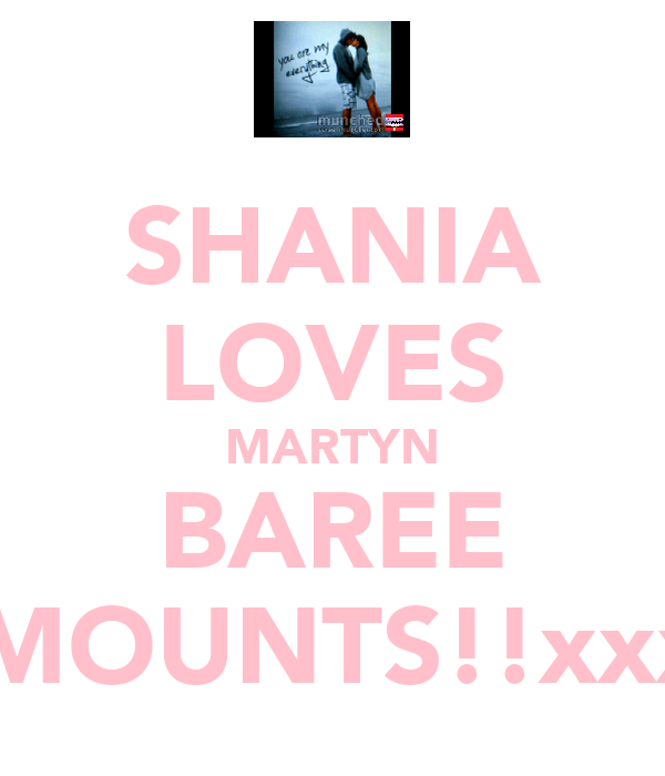 SHANIA LOVES MARTYN BAREE AMOUNTS!!xxxx