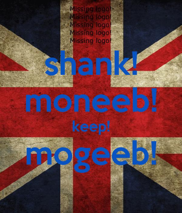 shank! moneeb! keep! mogeeb!