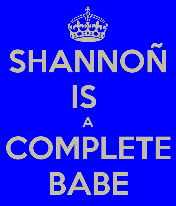 SHANNOÑ IS  A COMPLETE BABE