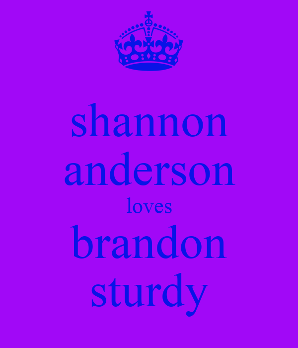 shannon anderson loves brandon sturdy