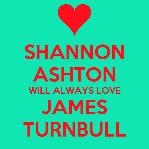 SHANNON ASHTON WILL ALWAYS LOVE JAMES TURNBULL