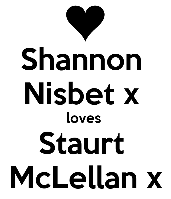 Shannon  Nisbet x  loves  Staurt  McLellan x