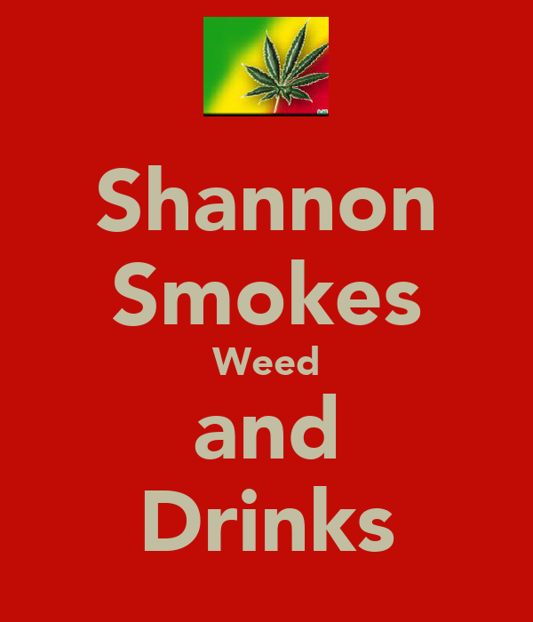 Shannon Smokes Weed and Drinks