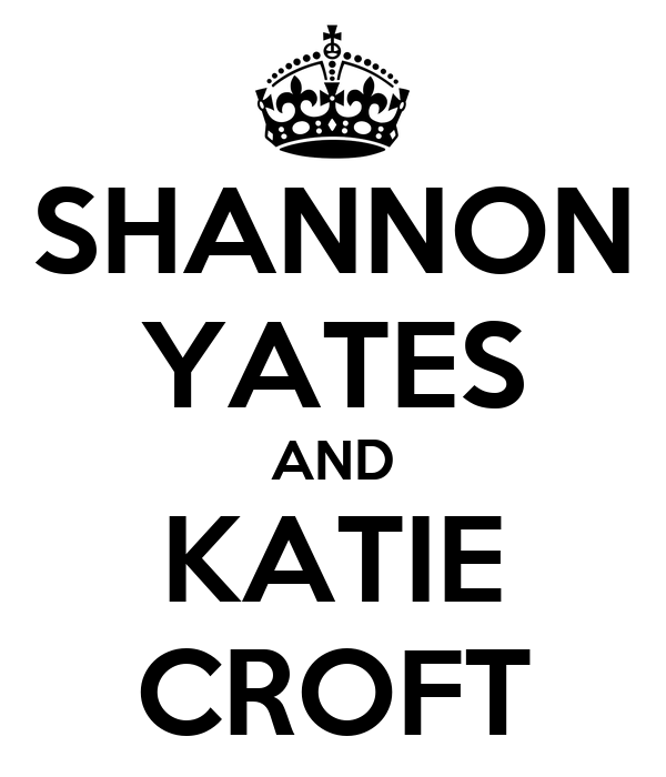 SHANNON YATES AND KATIE CROFT
