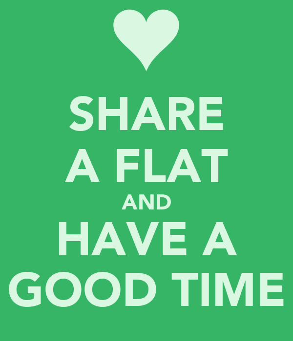 SHARE A FLAT AND HAVE A GOOD TIME